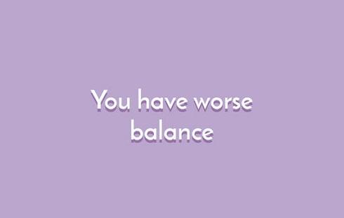 اگر تعادل تان به هم خورده در حال از دست دان عضله هستید
